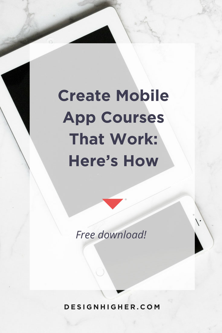 Create mobile app courses that work // Visit Design Higher.com for free download!