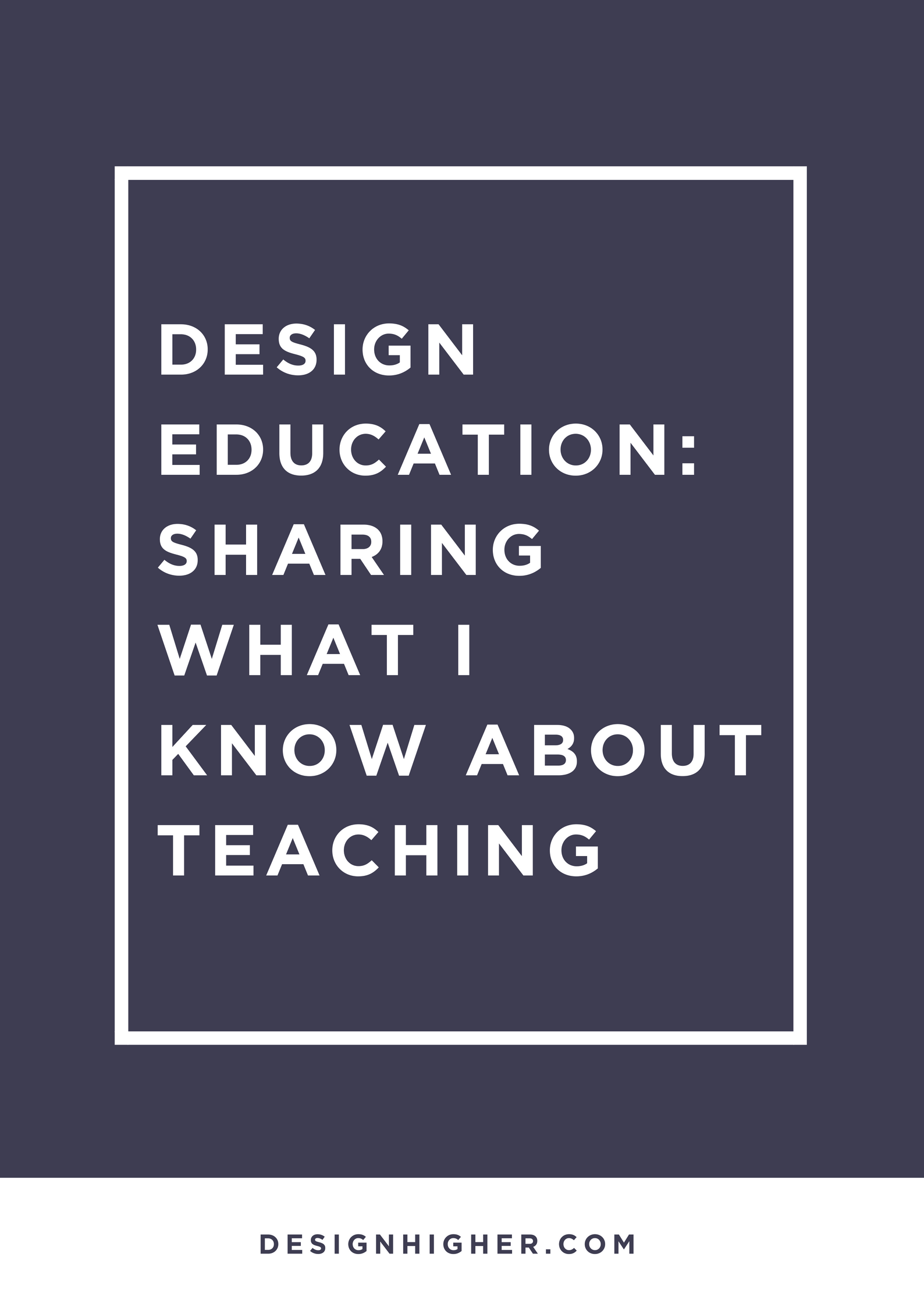 Design Education: Sharing what I know about teaching // designhigher.com #design #education