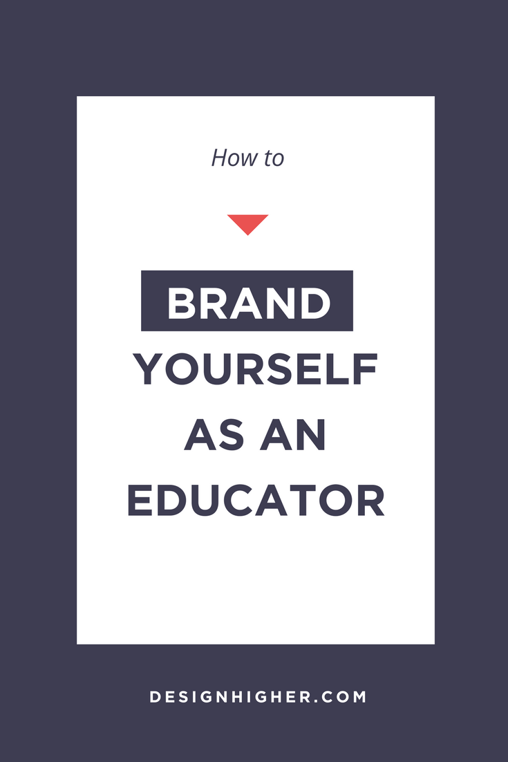How to brand yourself as an educator. Get started now! //designhigher.com #education #teaching