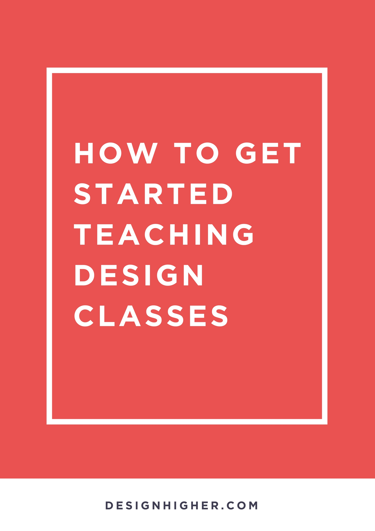 How to Get Started Teaching Design Classes - Learn More! // designhigher.com