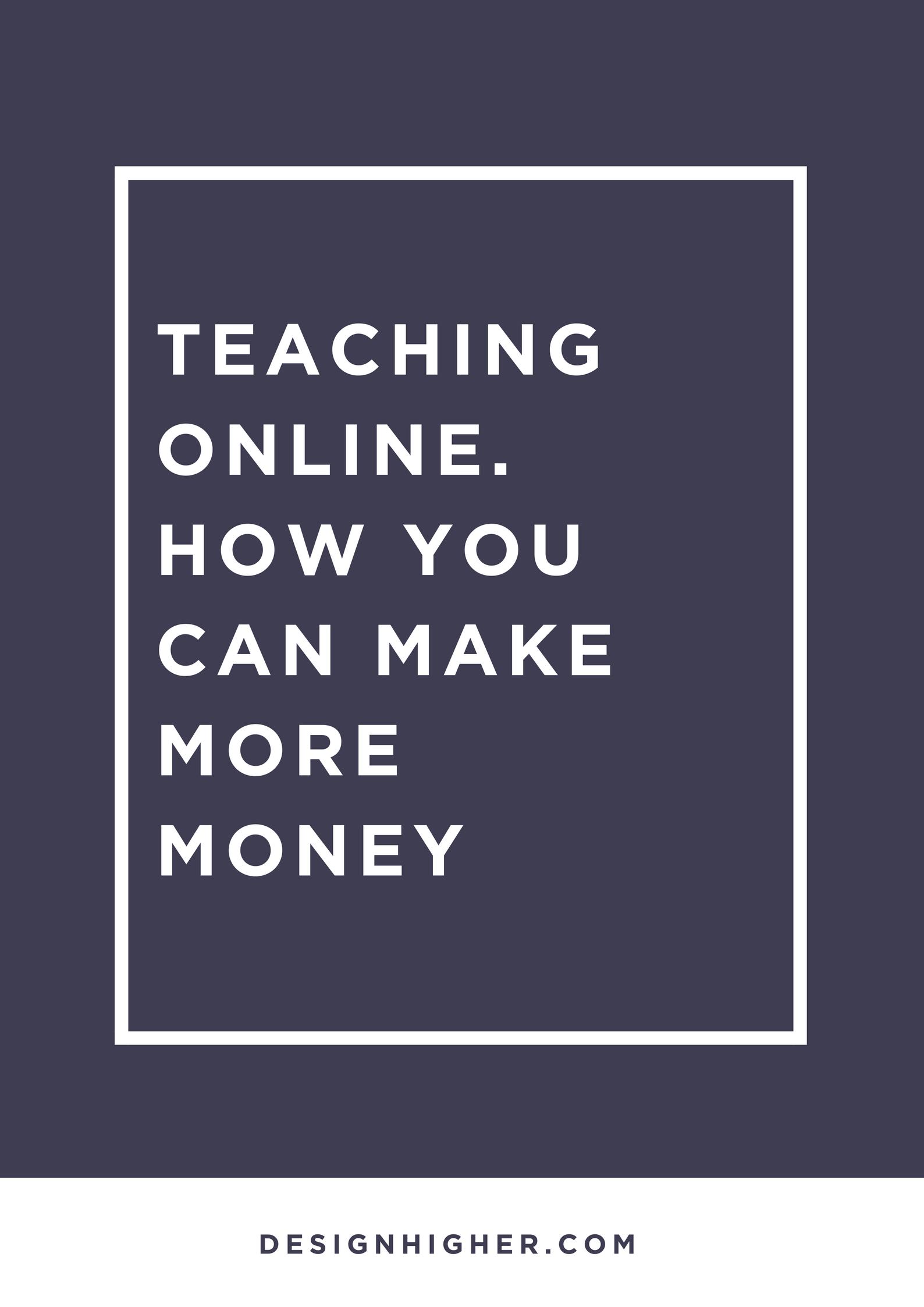 Teaching Online: How You Can Make More Money //designhigher.com