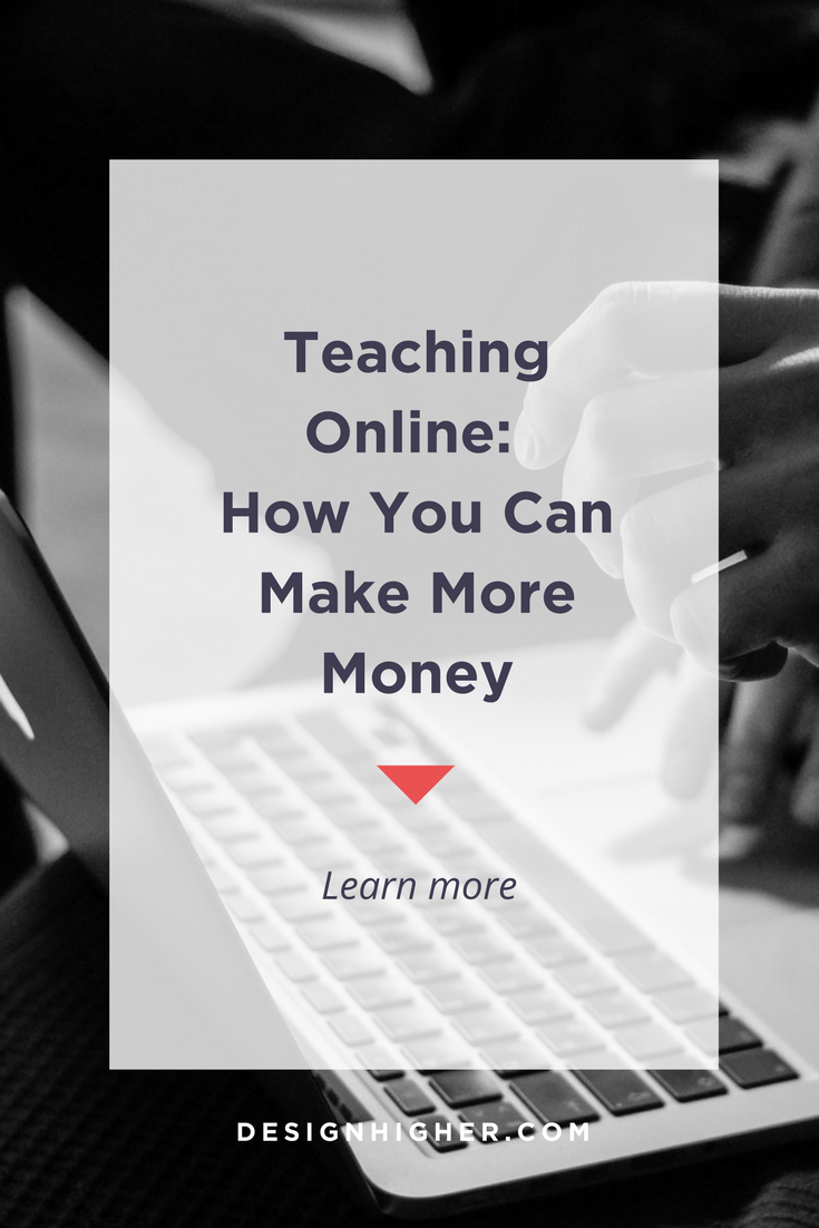Teaching Online: How You Can Make More Money // designhigher.com