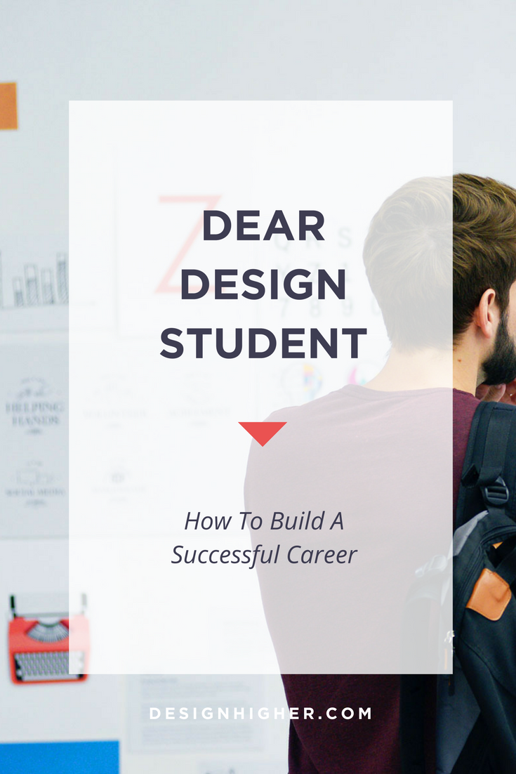 Dear Design Student: How to Build a Successful Career // designhigher.com